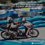 """TO BE A GREAT MOTORBIKE RACER, THE MOST IMPORTANT THING IS PASSION FOR THE BIKE…"